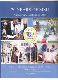 70 years of SISU. Anniversary Publication 2019. Sisu – The Finnish Athletic Club in Toronto 1949 – 2019.